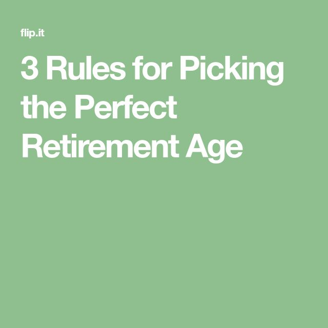 3 Rules for Picking the Perfect Retirement Age