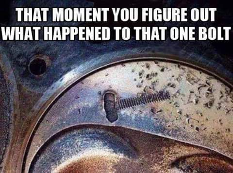 That moment you figure out what happened to that one last bolt!