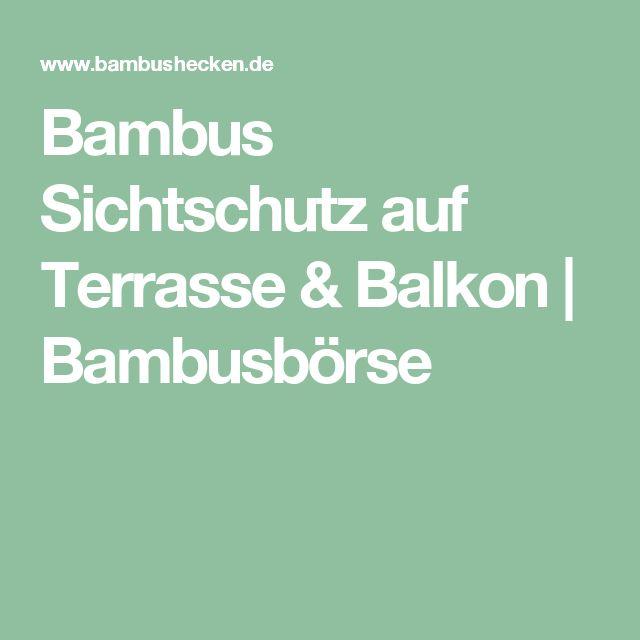 the 25+ best bambus sichtschutz ideas on pinterest | bambus als ... - Bambus Kubel Sichtschutz Terrasse