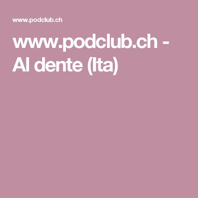 www.podclub.ch - Al dente (Ita)