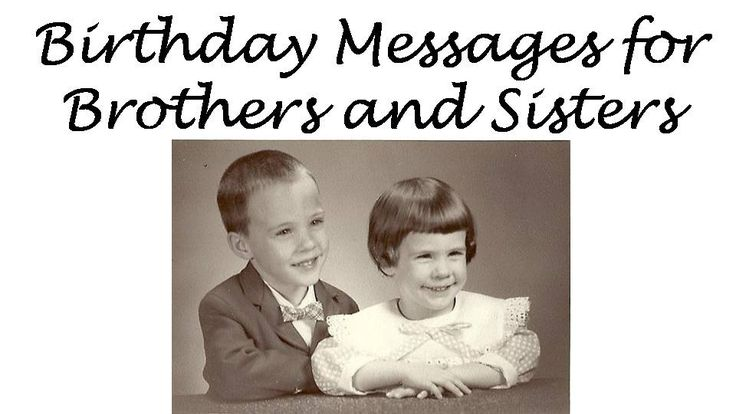 Examples of birthday messages to write for your brother or sister's card.  Brothers and sisters can have funny or sincere birthday card messages.