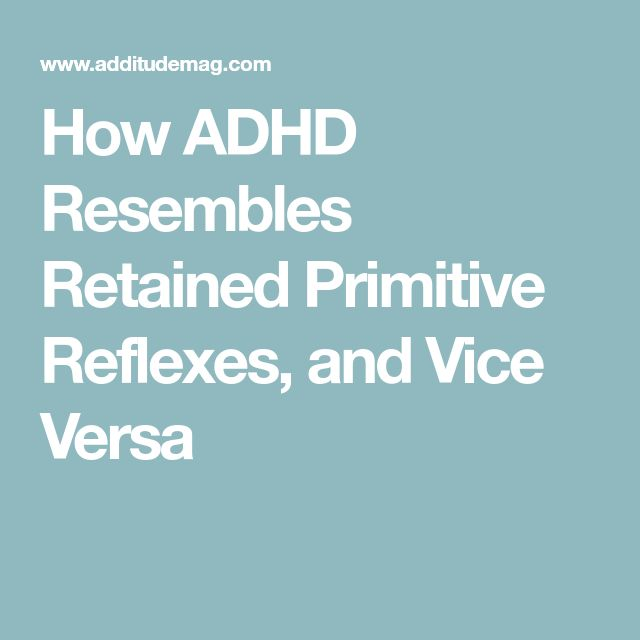 How ADHD Resembles Retained Primitive Reflexes, and Vice Versa
