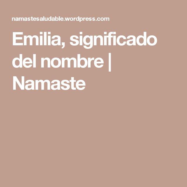 Emilia, significado del nombre | Namaste
