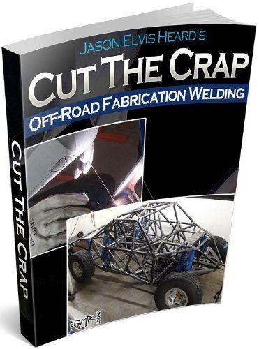Welding for Off-Road Fabrication by Jason Heard, http://www.amazon.com/dp/B00BFXKMPO/ref=cm_sw_r_pi_dp_OVvutb1MFKA6H