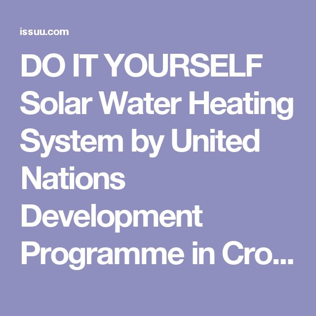 DO IT YOURSELF Solar Water Heating System by United Nations Development Programme in Croatia - issuu