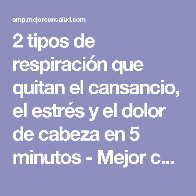 2 tipos de respiración que quitan el cansancio, el estrés y el dolor de cabeza en 5 minutos - Mejor con Salud