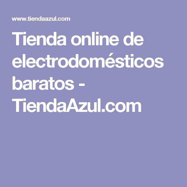 Tienda online de electrodomésticos baratos - TiendaAzul.com