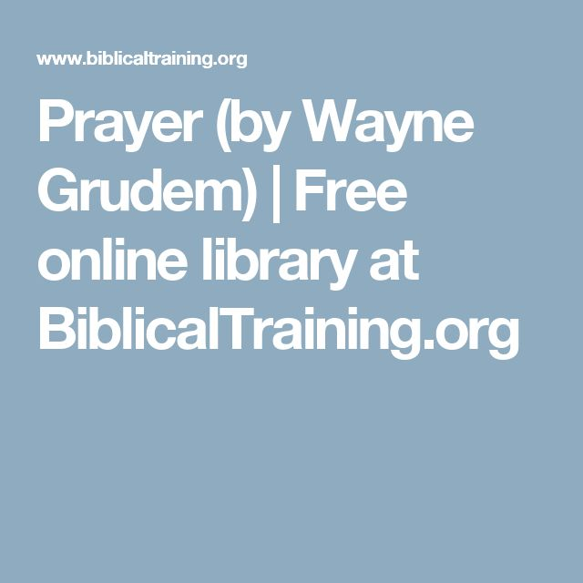 Prayer (by Wayne Grudem) | Free online library at BiblicalTraining.org
