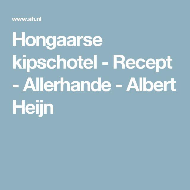 Hongaarse kipschotel - Recept - Allerhande - Albert Heijn
