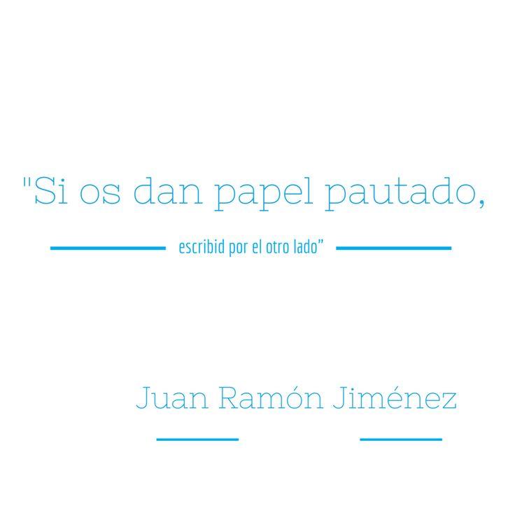 """""""Si os dan papel pautado, escribid por el otro lado"""" Juan Ramón Jiménez"""