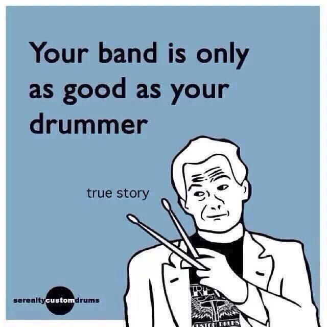 Band is only as good as the drummer