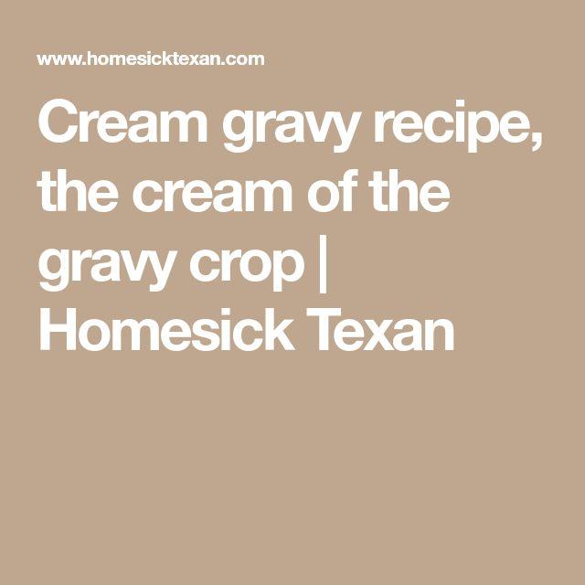 Cream gravy recipe, the cream of the gravy crop | Homesick Texan