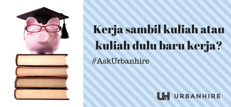 #AskUrbanhire: Kerja sambil kuliah atau kuliah dulu baru kerja?