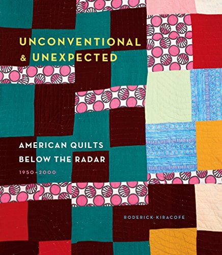 Unconventional & Unexpected: American Quilts Below the Radar 1950-2000 by Roderick Kiracofe. Includes section on Sistah quilter Sherry Ann Byrd!