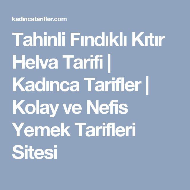 Tahinli Fındıklı Kıtır Helva Tarifi | Kadınca Tarifler | Kolay ve Nefis Yemek Tarifleri Sitesi