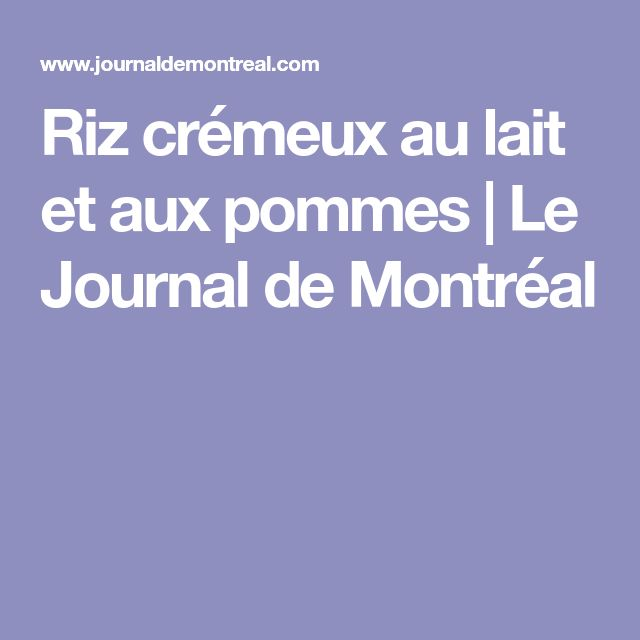 Riz crémeux au lait et aux pommes | Le Journal de Montréal