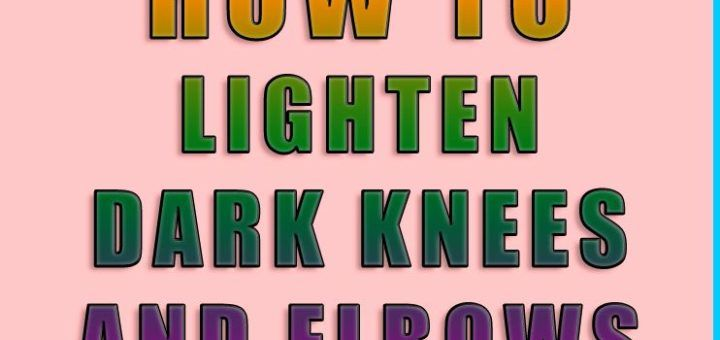 HOW TO LIGHTEN DARK KNEES AND ELBOWS #health #beauty #fitness #diy #feet