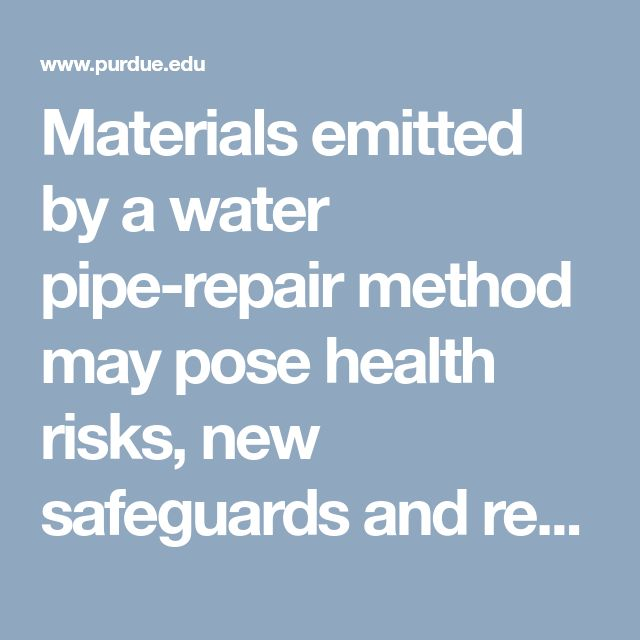 Materials emitted by a water pipe-repair method may pose health risks, new safeguards and research needed - Purdue University