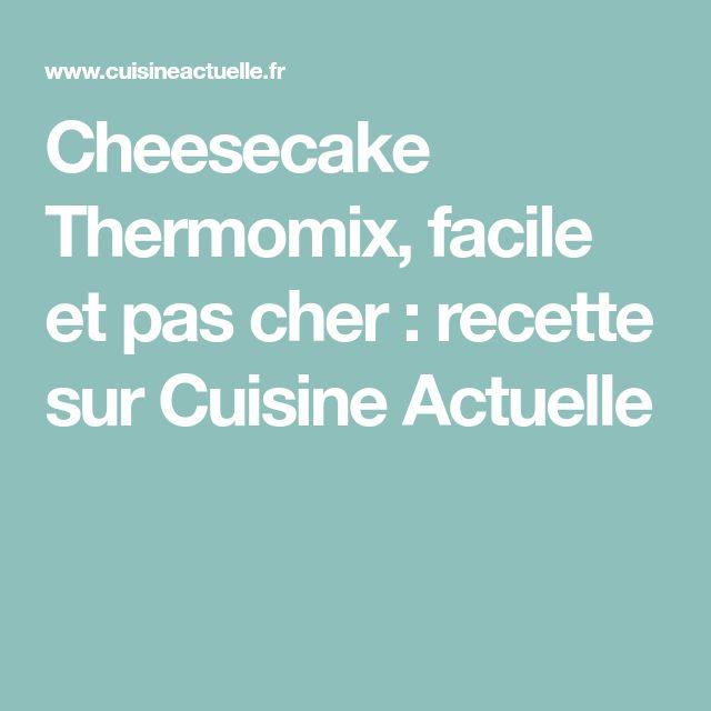 Cheesecake Thermomix, facile et pas cher : recette sur Cuisine Actuelle