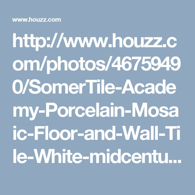 http://www.houzz.com/photos/46759490/SomerTile-Academy-Porcelain-Mosaic-Floor-and-Wall-Tile-White-midcentury-mosaic-tile