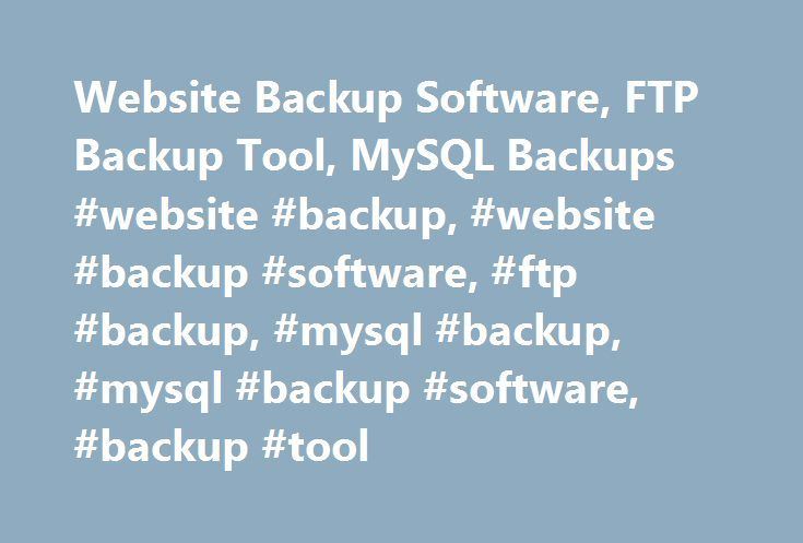 Website Backup Software, FTP Backup Tool, MySQL Backups #website #backup, #website #backup #software, #ftp #backup, #mysql #backup, #mysql #backup #software, #backup #tool http://maine.remmont.com/website-backup-software-ftp-backup-tool-mysql-backups-website-backup-website-backup-software-ftp-backup-mysql-backup-mysql-backup-software-backup-tool/  # The leading website backup software, FTP backup tool and MySQL backup software for databases. Why should I read this very long page? To discover…