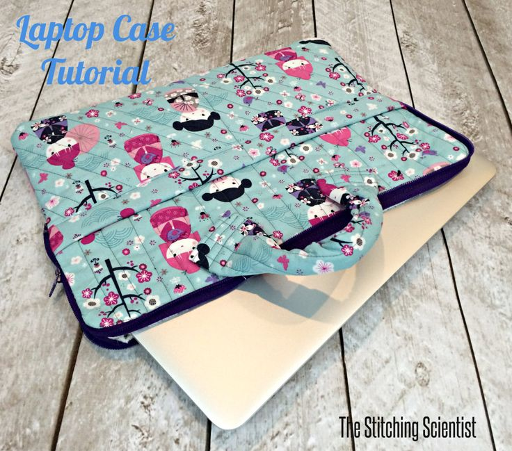 Laptop Case Tutorial by The Stitching Scientist