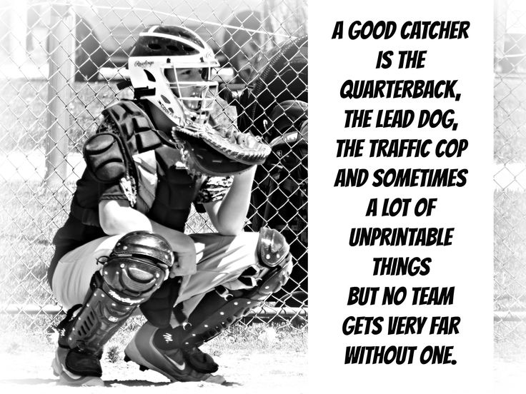 A good catcher is the Quarterback, the lead dog, the traffic cop and sometimes  a lot of unprintable things  but no team gets very far without one. Baseball Quotes Catcher Quotes Inspiration