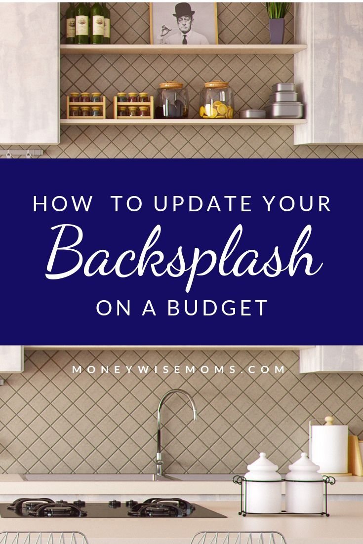 - How To Update Your Backsplash On A Budget Home Improvement