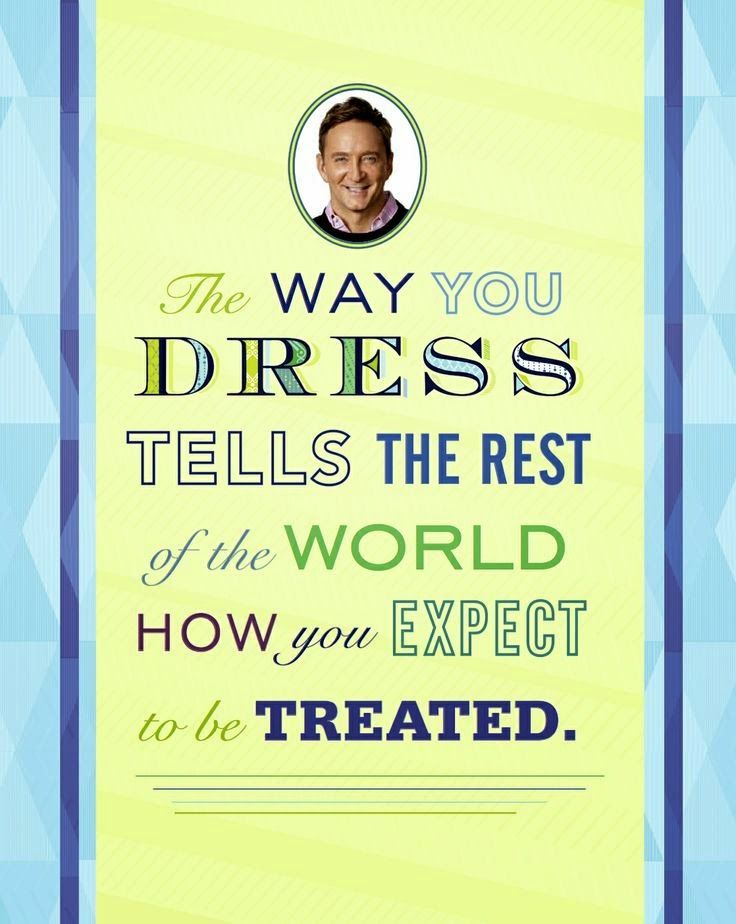 Agreeing with this but I honestly do not dress the way I want to be treated. I must improve my myself starting with appearances.