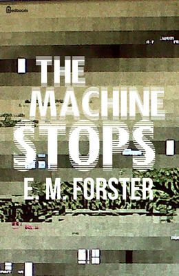 EM Forster short written in 1909 envisioning a future of human dependency on technology.