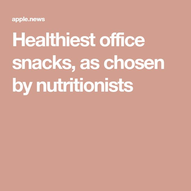Healthiest office snacks, as chosen by nutritionists