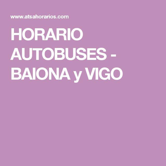 HORARIO AUTOBUSES - BAIONA y VIGO