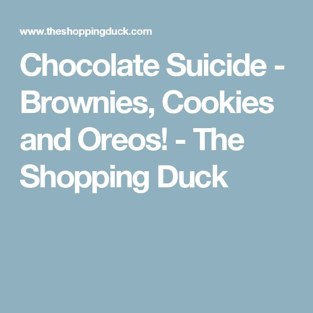 Chocolate Suicide - Brownies, Cookies and Oreos! - The Shopping Duck