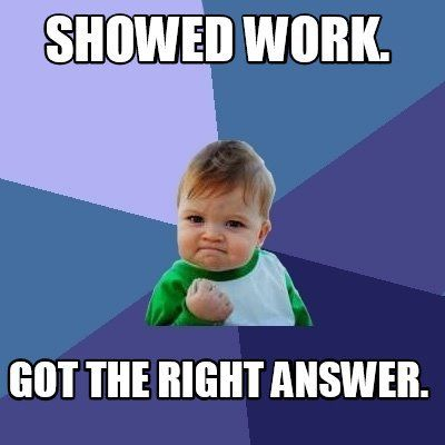 A student's face when... he showed his work AND got the right answer.