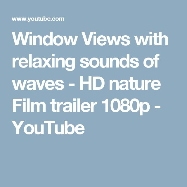 Window Views with relaxing sounds of waves - HD nature Film trailer 1080p - YouTube