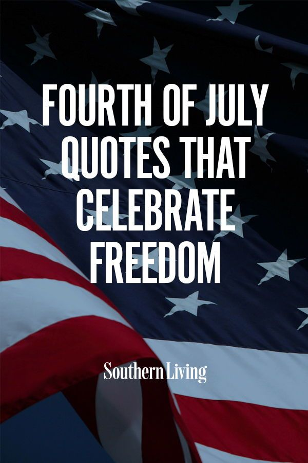 50 4th Of July Quotes To Celebrate Our Great Nation July Quotes