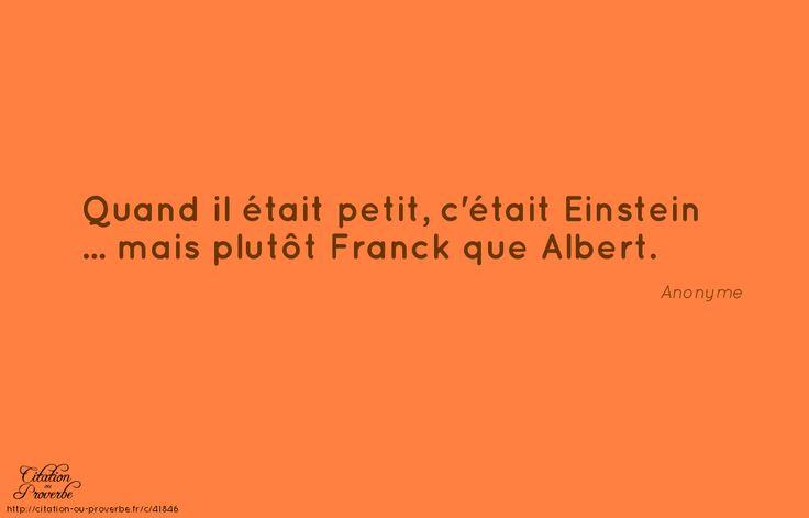 Quand il était petit, c'était Einstein ......mais plutôt Franck qu'Albert!!!......