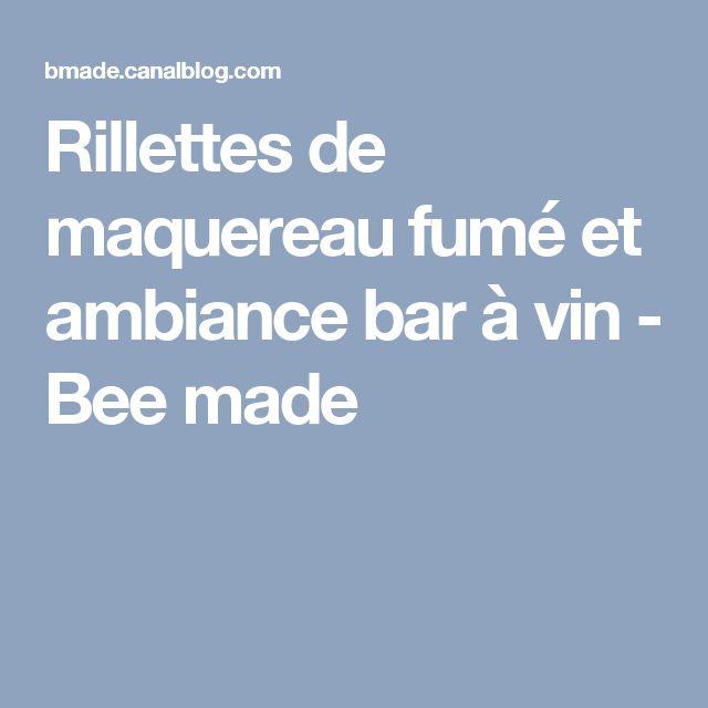 Rillettes de maquereau fumé et ambiance bar à vin - Bee made