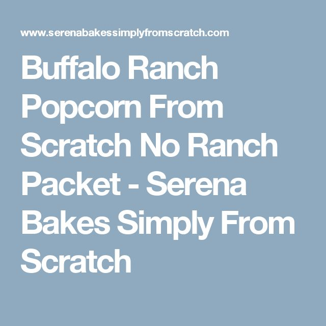 Buffalo Ranch Popcorn From Scratch No Ranch Packet - Serena Bakes Simply From Scratch