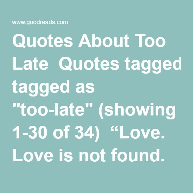 Late Quotes Prepossessing The 25 Best Too Late Quotes Ideas On Pinterest  Its Too Late