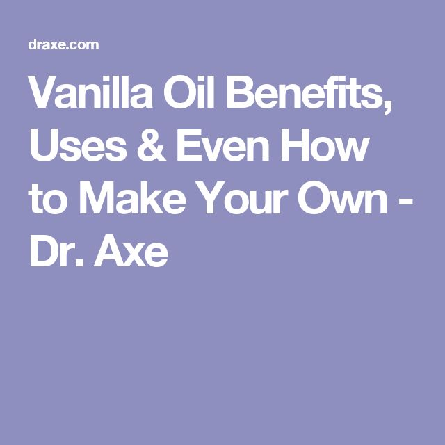 Vanilla Oil Benefits, Uses & Even How to Make Your Own - Dr. Axe