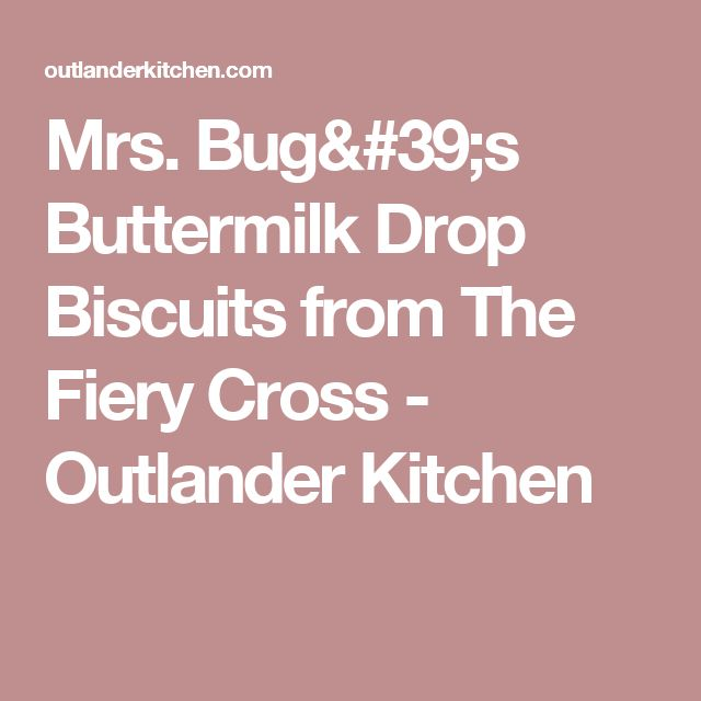 Mrs. Bug's Buttermilk Drop Biscuits from The Fiery Cross - Outlander Kitchen