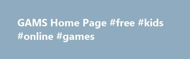 GAMS Home Page #free #kids #online #games http://game.remmont.com/gams-home-page-free-kids-online-games/  Welcome to the GAMS Home Page! The General Algebraic Modeling System (GAMS) is a high-level modeling system for mathematical programming and optimization. It consists of a language compiler and a stable of integrated high-performance solvers. GAMS is tailored for complex, large scale modeling applications, and allows you to build large maintainable models that can be…