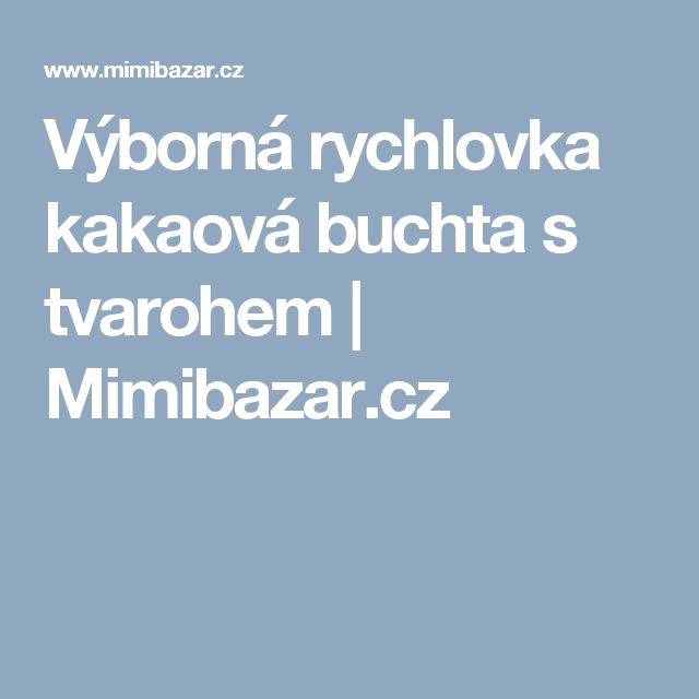 Výborná rychlovka kakaová buchta s tvarohem | Mimibazar.cz
