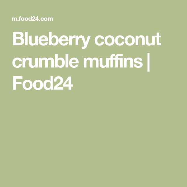 Blueberry coconut crumble muffins | Food24