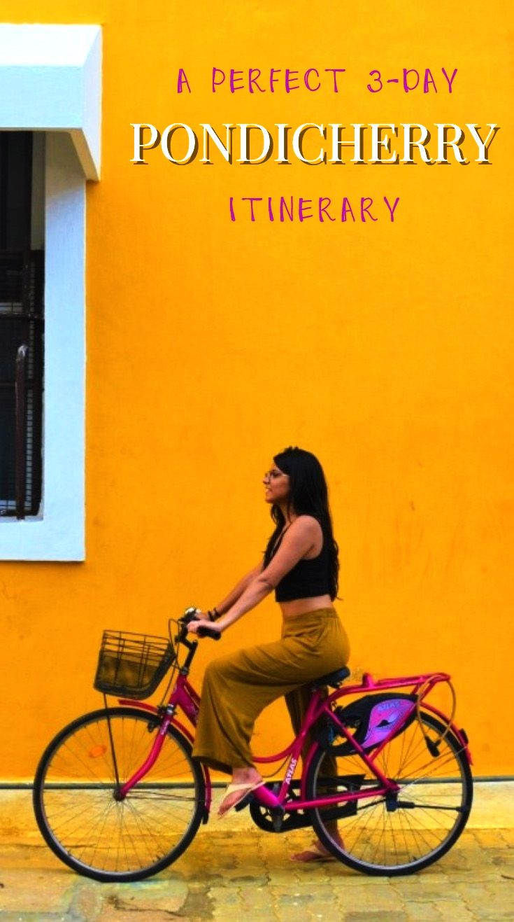 A perfect 3-day Pondicherry itinerary including things to do, how to reach Pondicherry from Chennai, best cafes to explore, how to rent a cycle, etc.