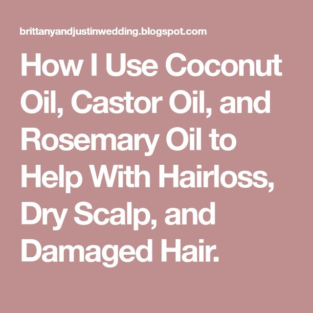 How I Use Coconut Oil, Castor Oil, and Rosemary Oil to Help With Hairloss, Dry Scalp, and Damaged Hair.
