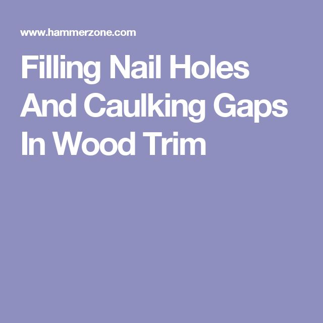 Filling Nail Holes And Caulking Gaps In Wood Trim