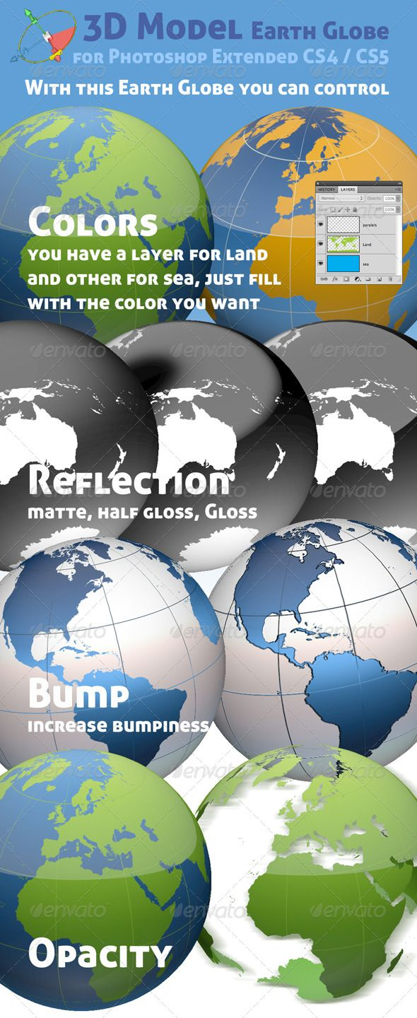 3D Object - Earth Globe  #GraphicRiver         This product is compatible with Adobe Photoshop CS4 Extended and CS5 Extended  	 Now you can easily change the colors of the world, change the graphic look, rotate and orient geographically to any point on earth, I don't think you will find any globe with this level of control.  	 In this package: - 1 Photoshop file with 3D globe - 1 Photoshop with Earth master map – 6000×2977px - 1 bump file for embossing - 1 opacity file for transparency - 3…