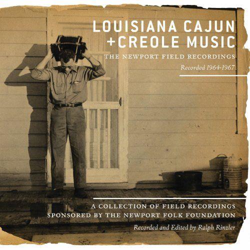 Louisiana Cajun  Creole Music: The Newport Field Recordings